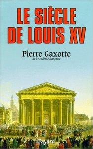 Le Siècle de Louis XV - Pierre Gaxotte