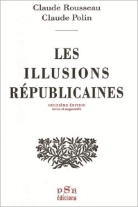 Les illusions républicaines - Claude Rousseau & Claude Polin